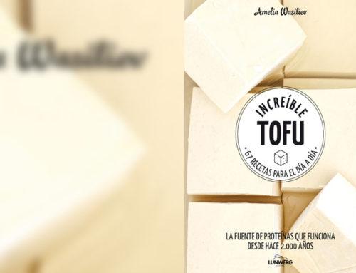 Increíble tofu: 67 recetas para el día a día